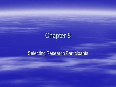 Chapter 8 Selecting Research Participants. DEFINING A POPULATION BY A RANDOM NUMBERS TABLE  TABLE 8.1  Partial Page of a Random Numbers Table  ____________________________________________________________________________.