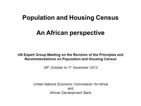 Population and Housing Census An African perspective United Nations Economic Commission for Africa and African Development Bank UN Expert Group Meeting.
