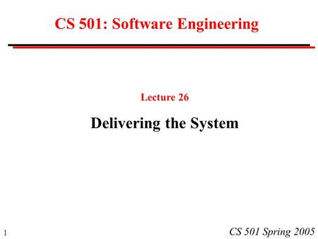 1 CS 501 Spring 2005 CS 501: Software Engineering Lecture 26 Delivering the System.