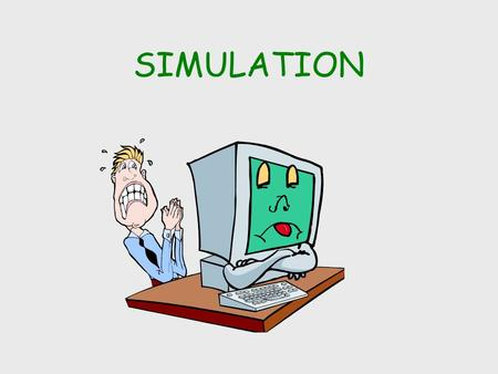 SIMULATION. Simulation Definition of Simulation Simulation Methodology Proposing a New Experiment Considerations When Using Computer Models Types of Simulations.