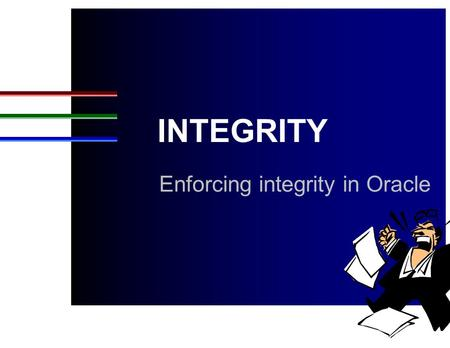 INTEGRITY Enforcing integrity in Oracle. Oracle Tables mrobbert owner granted access.