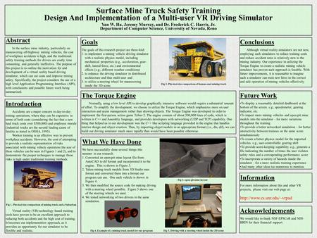 Surface Mine Truck Safety Training Design And Implementation of a Multi-user VR Driving Simulator Yan W. Ha, Jeremy Murray, and Dr. Frederick C. Harris,