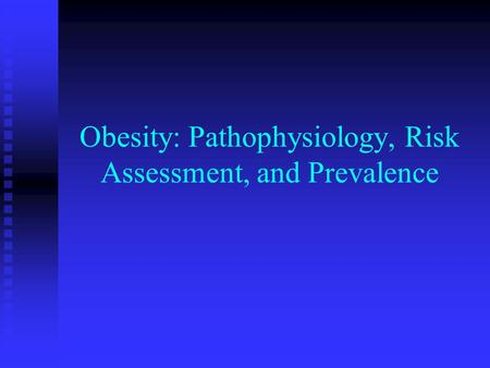 <strong>Obesity</strong>: Pathophysiology, Risk Assessment, and Prevalence