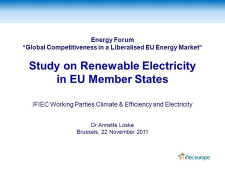 Energy Forum  Global Competitiveness in a Liberalised EU Energy Market  Study on Renewable Electricity in EU Member States IFIEC Working Parties Climate.
