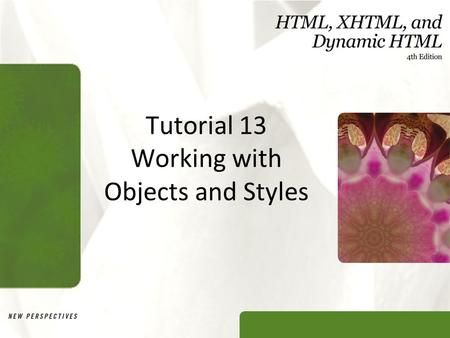 Tutorial 13 Working with Objects and Styles. XP Objectives Learn about objects and the document object model Reference documents objects by ID, name,