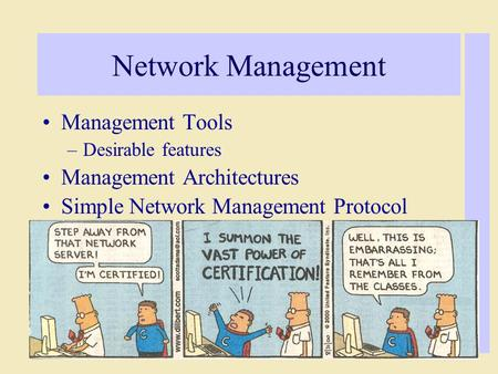 Network Management Management Tools –Desirable features Management Architectures Simple Network Management Protocol.