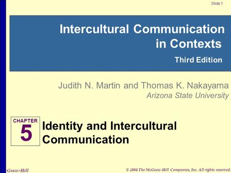 © 2004 The McGraw-Hill Companies, Inc. All rights reserved. McGraw-Hill Intercultural Communication in Contexts Third Edition Judith N. Martin and Thomas.