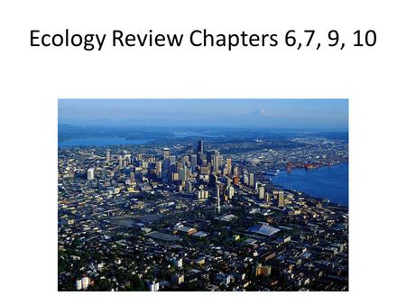 Ecology Review Chapters 6,7, 9, 10