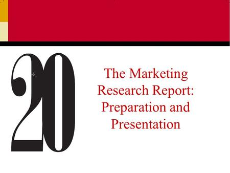 The Marketing Research Report: Preparation and Presentation