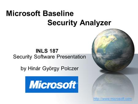 Microsoft Baseline Security Analyzer INLS 187 Security Software Presentation by Hinár György Polczer