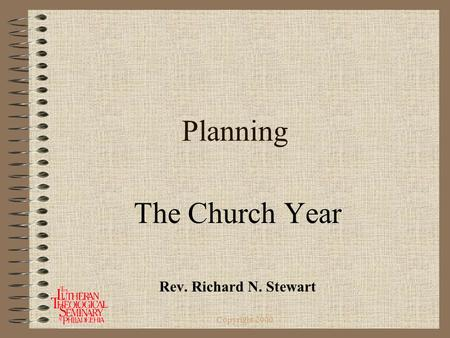 Copyright 2000 Planning The Church Year Rev. Richard N. Stewart.