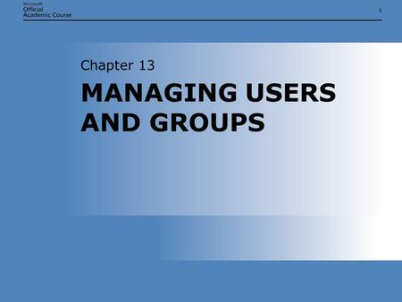 11 MANAGING USERS AND GROUPS Chapter 13. Chapter 13: MANAGING USERS AND GROUPS2 OVERVIEW  Configure and manage user accounts  Manage user account properties.