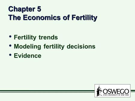 Chapter 5 The Economics of Fertility Fertility trends Modeling fertility decisions Evidence Fertility trends Modeling fertility decisions Evidence.