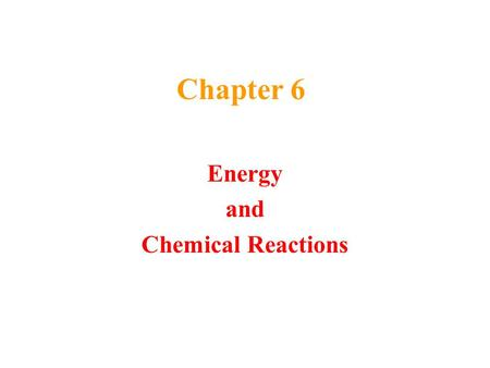 Chapter 6 Energy and Chemical Reactions. Macroscale Kinetic Energy energy that something has because it is moving Potential Energy energy that something.