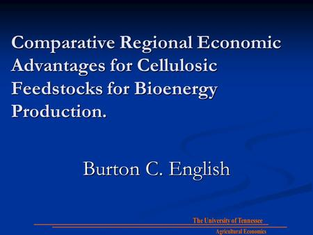 Comparative Regional Economic Advantages for Cellulosic Feedstocks for Bioenergy Production. Burton C. English.