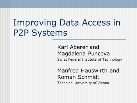 Improving Data Access in P2P Systems Karl Aberer and Magdalena Punceva Swiss Federal Institute of Technology Manfred Hauswirth and Roman Schmidt Technical.