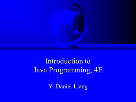 Introduction to Java Programming, 4E Y. Daniel Liang.