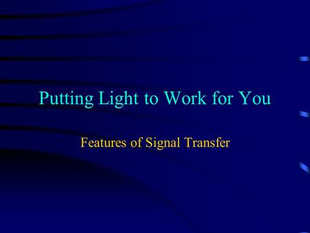 Putting Light to Work for You Features of Signal Transfer.