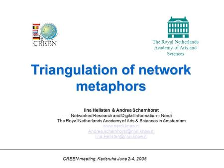 Triangulation of network metaphors The Royal Netherlands Academy of Arts and Sciences Iina Hellsten & Andrea Scharnhorst Networked Research and Digital.