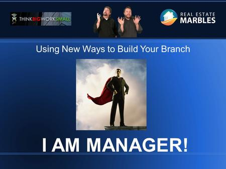 = == Using New Ways to Build Your Branch I AM MANAGER!