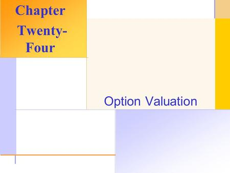 © 2003 The McGraw-Hill Companies, Inc. All rights reserved. Option Valuation Chapter Twenty- Four.