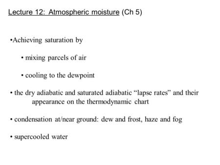 Lecture 12: Atmospheric moisture (Ch 5) Achieving saturation by mixing parcels of air cooling to the dewpoint the dry adiabatic and saturated adiabatic.