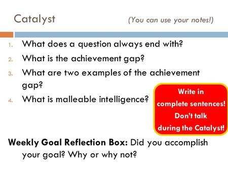 Catalyst (You can use your notes!) 1. What does a question always end with? 2. What is the achievement gap? 3. What are two examples of the achievement.