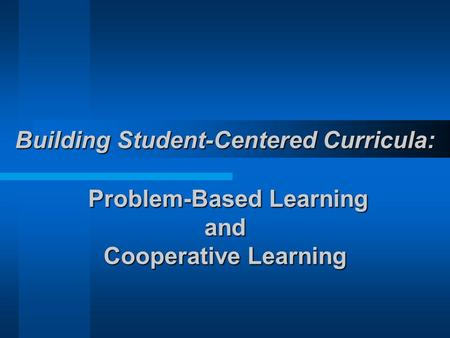 Building Student-Centered Curricula: Problem-Based Learning and Cooperative Learning.