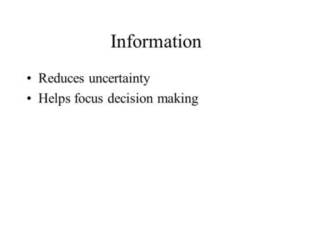 Information Reduces uncertainty Helps focus decision making.