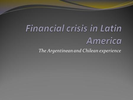 The Argentinean and Chilean experience. Pre-crisis developments Low interest rates in the United States in the early 1990s certainly provided an initial.