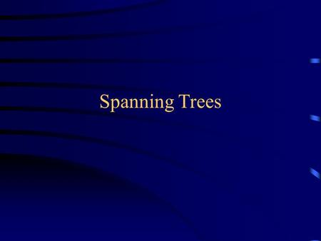 Spanning Trees. Spanning trees Suppose you have a connected undirected graph –Connected: every node is reachable from every other node –Undirected: edges.