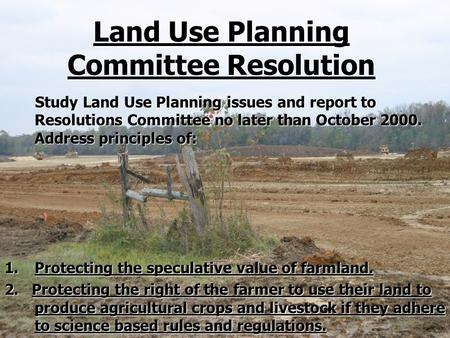 Land Use Planning Committee Resolution Study Land Use Planning issues and report to Resolutions Committee no later than October 2000. Address principles.