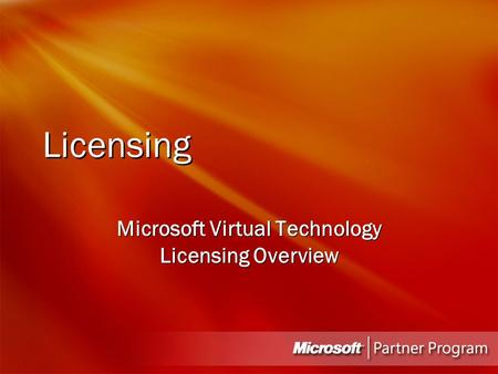 Licensing Microsoft Virtual Technology Licensing Overview.