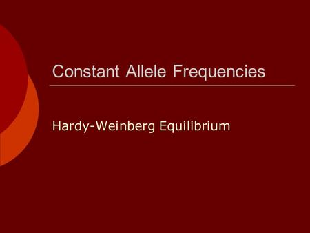 Constant Allele Frequencies Hardy-Weinberg Equilibrium.
