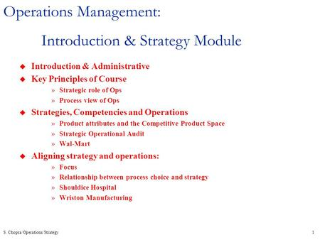 S. Chopra/Operations/Strategy1 Operations Management: Introduction & Strategy Module u Introduction & Administrative u Key Principles of Course »Strategic.