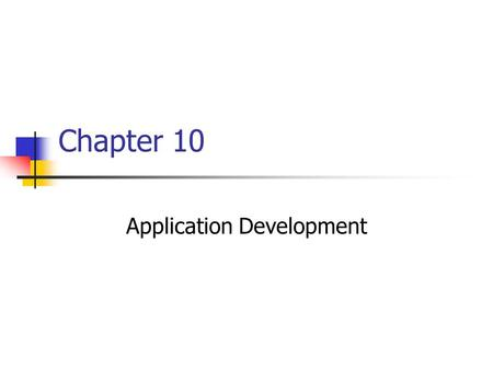 Chapter 10 Application Development. Chapter Goals Describe the application development process and the role of methodologies, models and tools Compare.