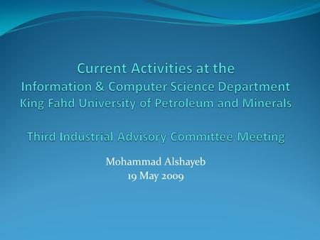 Mohammad Alshayeb 19 May 2009. Agenda Update on Computer Science Program Assessment/Accreditation Work Update on Software Engineering Program Assessment/Accreditation.