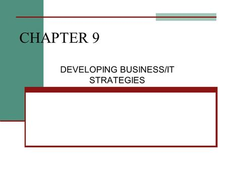 CHAPTER 9 DEVELOPING BUSINESS/IT STRATEGIES. IT Planning Planning an information system doesn't start with bits, and bytes, or a Web site. It starts with.