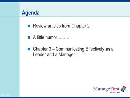 OH 3-1 Agenda Review articles from Chapter 2 A little humor………. Chapter 3 – Communicating Effectively as a Leader and a Manager.