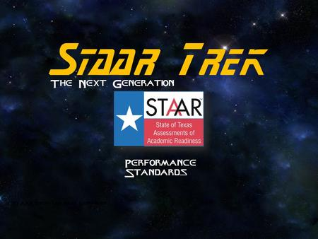 Staar Trek The Next Generation STAAR Trek: The Next Generation Performance Standards.