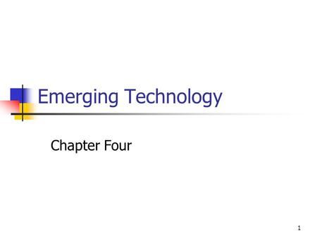 1 Emerging Technology Chapter Four. 2 Chapter 4: Goal Present and discuss emerging technologies that impact the criminal justice field and the management.