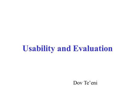 Usability and Evaluation Dov Te'eni. Figure ‎ 7-2: Attitudes, use, performance and satisfaction AttitudesUsePerformance Satisfaction Perceived usability.