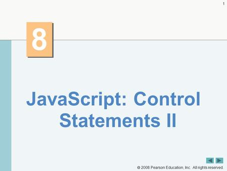  2008 Pearson Education, Inc. All rights reserved. 1 8 8 JavaScript: Control Statements II.