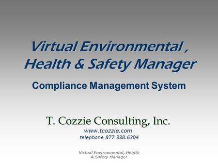 Virtual Environmental, Health & Safety Manager Compliance Management System T. Cozzie Consulting, Inc. www.tcozzie.com telephone 877.338.6304.