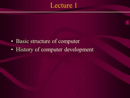 Lecture 1 Basic structure of computer History of computer development.