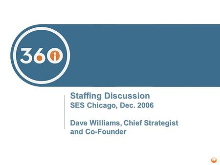 Staffing Discussion SES Chicago, Dec. 2006 Dave Williams, Chief Strategist and Co-Founder.