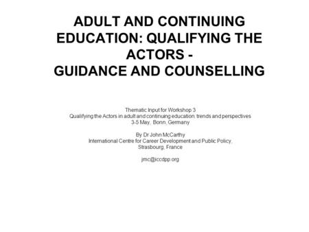 ADULT AND CONTINUING EDUCATION: QUALIFYING THE ACTORS - GUIDANCE AND COUNSELLING Thematic Input for Workshop 3 Qualifying the Actors in adult and continuing.