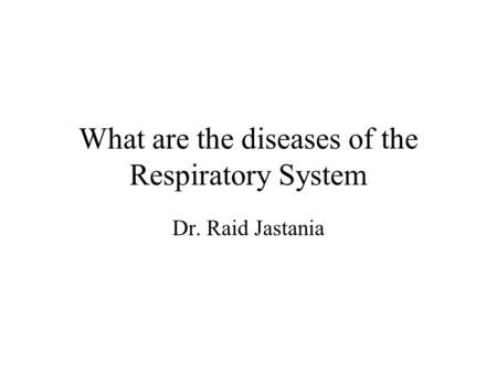 What are the diseases of the Respiratory System Dr. Raid Jastania.