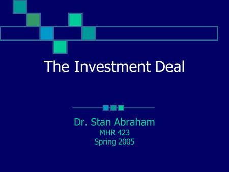 The Investment Deal Dr. Stan Abraham MHR 423 Spring 2005.