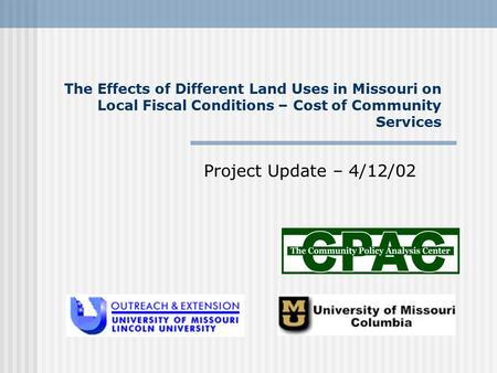 The Effects of Different Land Uses in Missouri on Local Fiscal Conditions – Cost of Community Services Project Update – 4/12/02.